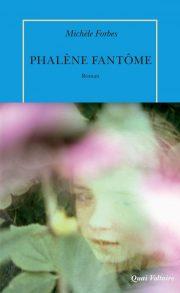 """couverture de phalène fantôme une livre de Michele Forbes paru chez Quai voltaire et faisant l'objet de la chronqiue vidéo """"2 minutes"""" de Pascale Frey"""